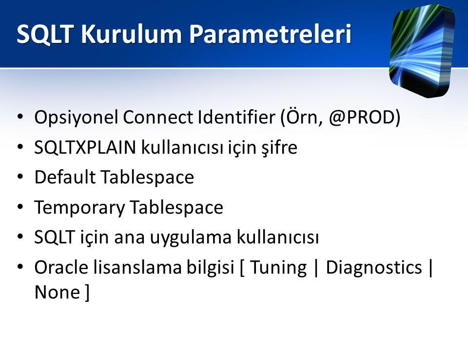 SQLT Kurulum Parametreleri • Opsiyonel Connect Identifier (Örn, @PROD) • SQLTXPLAIN kullanıcısı için şifre • Default Tablespace • Temporary Tablespace