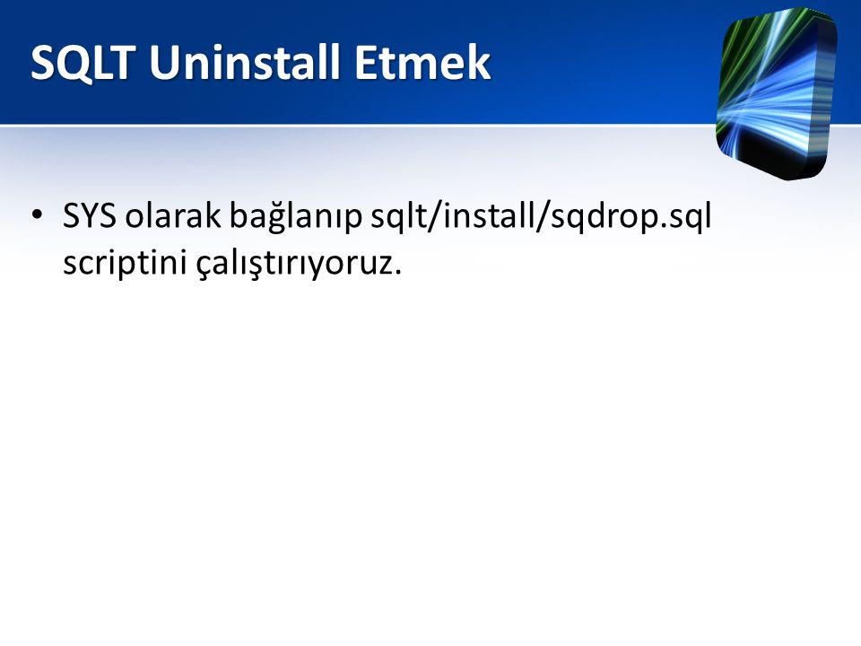 SQLT Uninstall Etmek • SYS olarak bağlanıp sqlt/install/sqdrop.sql scriptini çalıştırıyoruz.
