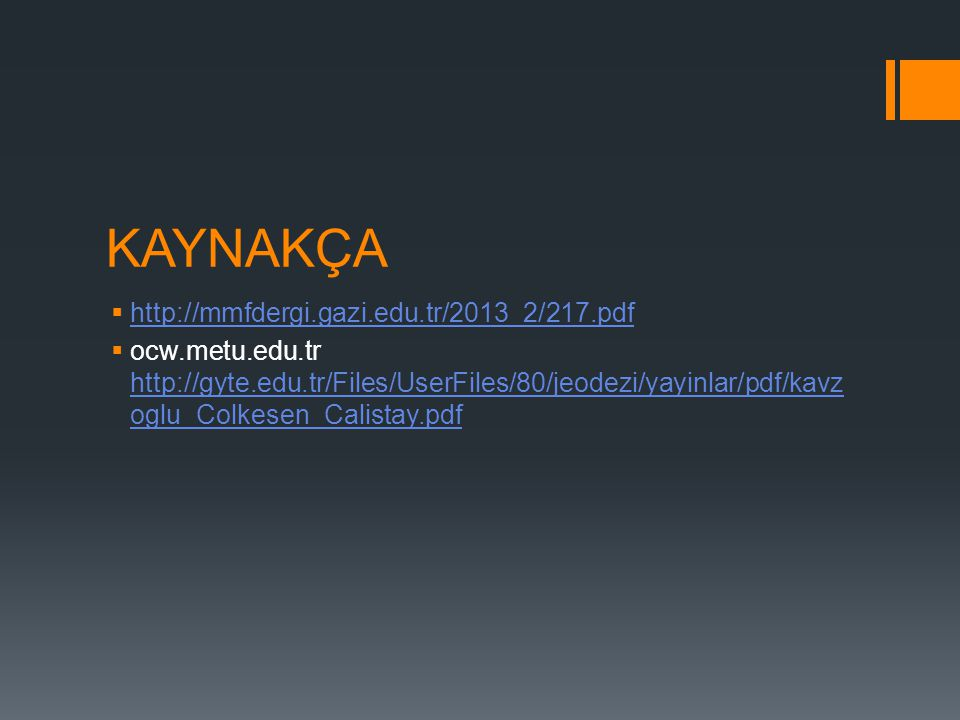 KAYNAKÇA  http://mmfdergi.gazi.edu.tr/2013_2/217.pdf http://mmfdergi.gazi.edu.tr/2013_2/217.pdf  ocw.metu.edu.tr http://gyte.edu.tr/Files/UserFiles/80/jeodezi/yayinlar/pdf/kavz oglu_Colkesen_Calistay.pdf http://gyte.edu.tr/Files/UserFiles/80/jeodezi/yayinlar/pdf/kavz oglu_Colkesen_Calistay.pdf