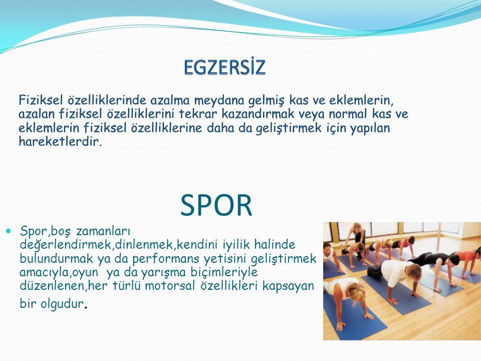 SPOR  Spor,boş zamanları değerlendirmek,dinlenmek,kendini iyilik halinde bulundurmak ya da performans yetisini geliştirmek amacıyla,oyun ya da yarışm