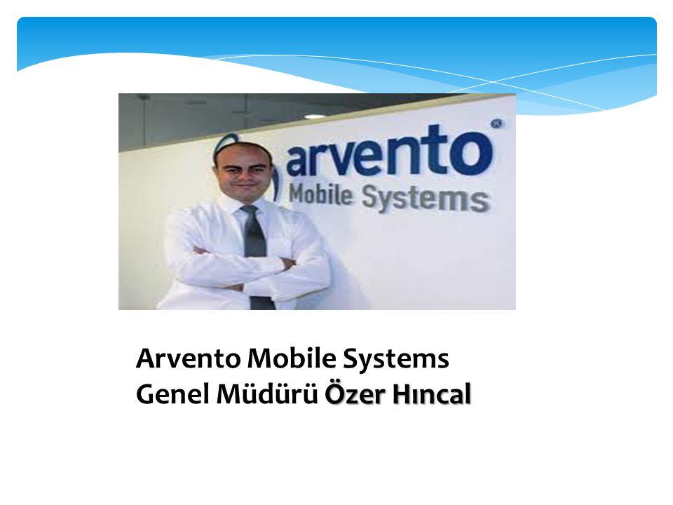Özer Hıncal Arvento Mobile Systems Genel Müdürü Özer Hıncal