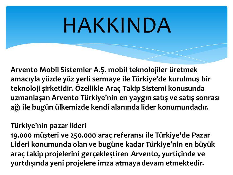 HAKKINDA Arvento Mobil Sistemler A.Ş. mobil teknolojiler üretmek amacıyla yüzde yüz yerli sermaye ile Türkiye'de kurulmuş bir teknoloji şirketidir. Öz