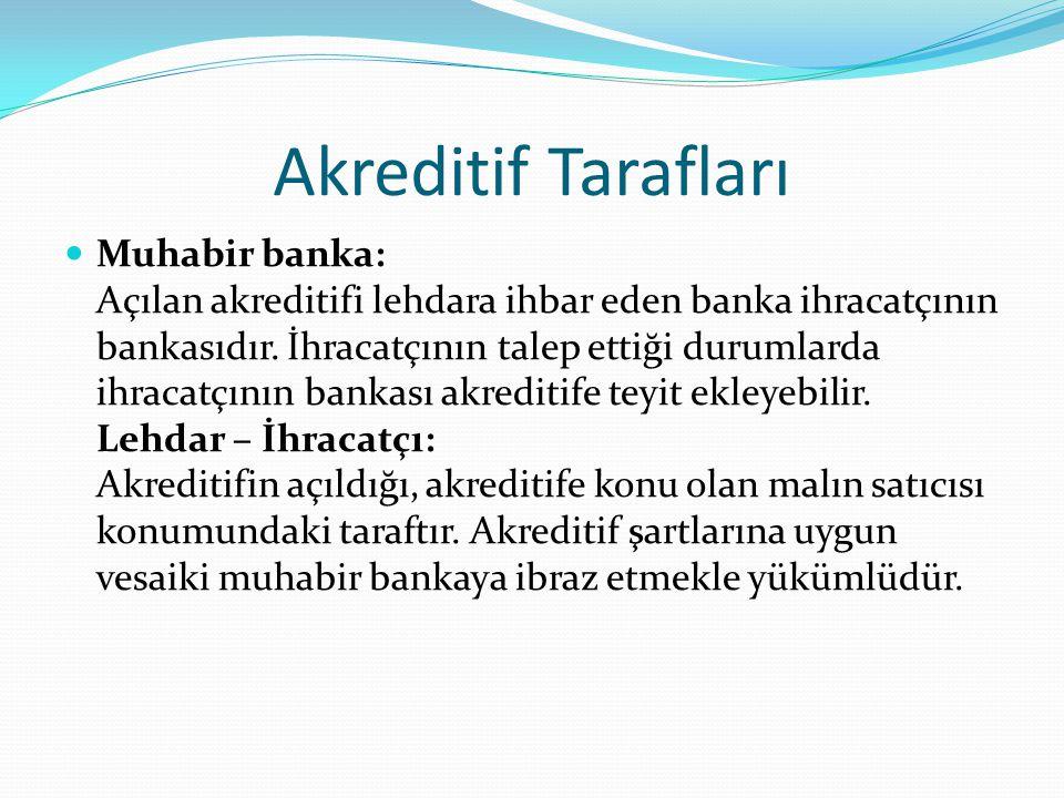 Akreditif Tarafları  Muhabir banka: Açılan akreditifi lehdara ihbar eden banka ihracatçının bankasıdır.