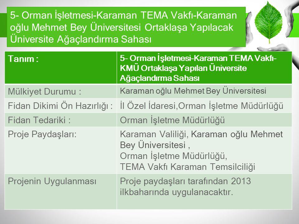 5- Orman İşletmesi-Karaman Tema Vakfı-KMÜ Ortaklaşa Yapılan Üniversite Ağaçlandırma Sahası Tanım : 5- Orman İşletmesi-Karaman TEMA Vakfı- KMÜ Ortaklaş