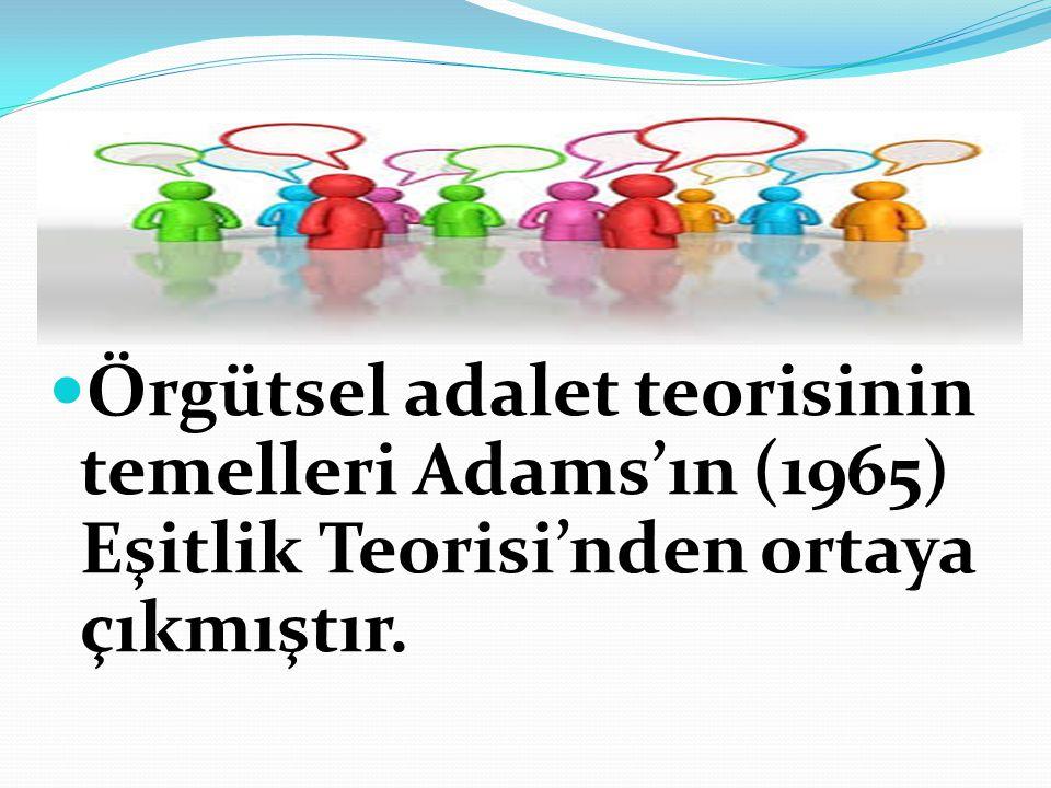  Örgütsel adalet teorisinin temelleri Adams'ın (1965) Eşitlik Teorisi'nden ortaya çıkmıştır.