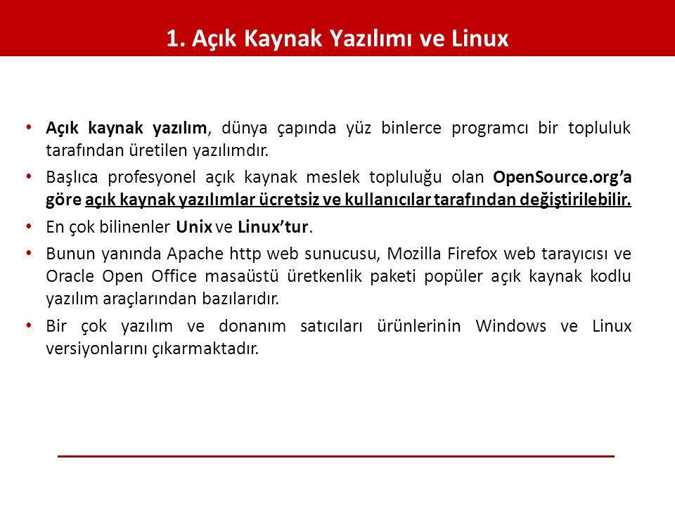 1. Açık Kaynak Yazılımı ve Linux • Açık kaynak yazılım, dünya çapında yüz binlerce programcı bir topluluk tarafından üretilen yazılımdır. • Başlıca pr