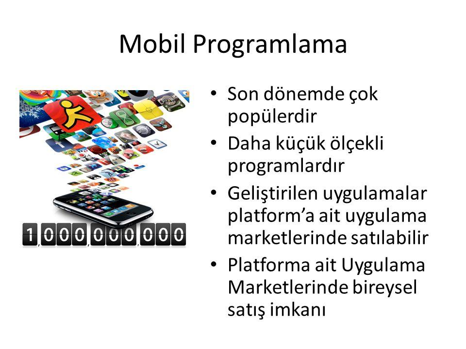 Mobil Programlama • Son dönemde çok popülerdir • Daha küçük ölçekli programlardır • Geliştirilen uygulamalar platform'a ait uygulama marketlerinde sat