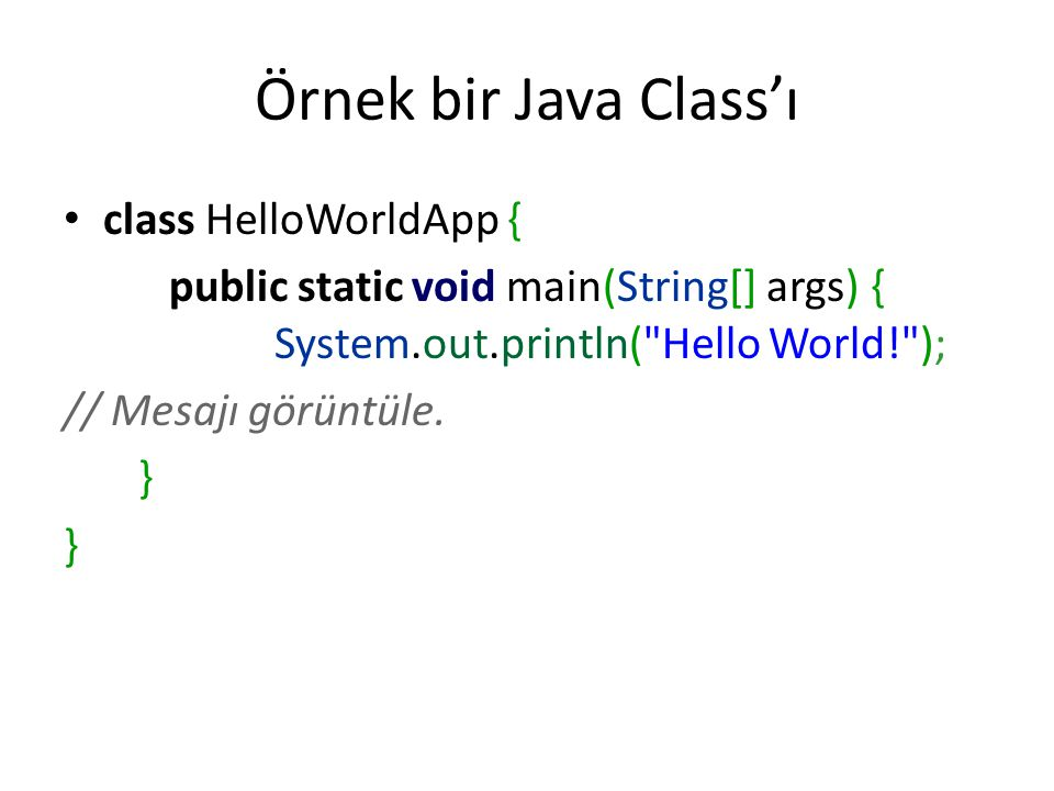 Örnek bir Java Class'ı • class HelloWorldApp { public static void main(String[] args) { System.out.println(
