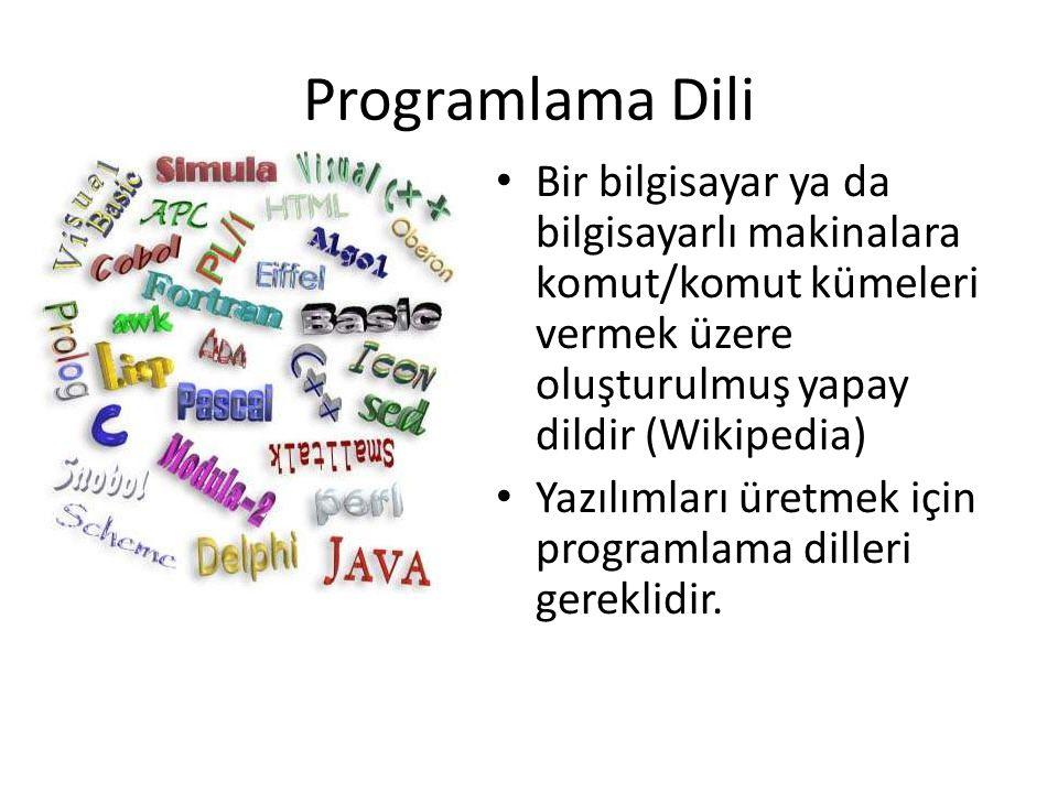 Programlama Dili • Bir bilgisayar ya da bilgisayarlı makinalara komut/komut kümeleri vermek üzere oluşturulmuş yapay dildir (Wikipedia) • Yazılımları