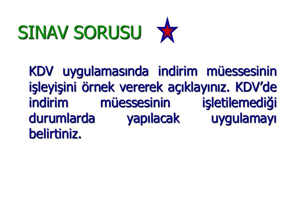 SINAV SORUSU KDV uygulamasında indirim müessesinin işleyişini örnek vererek açıklayınız. KDV'de indirim müessesinin işletilemediği durumlarda yapılaca