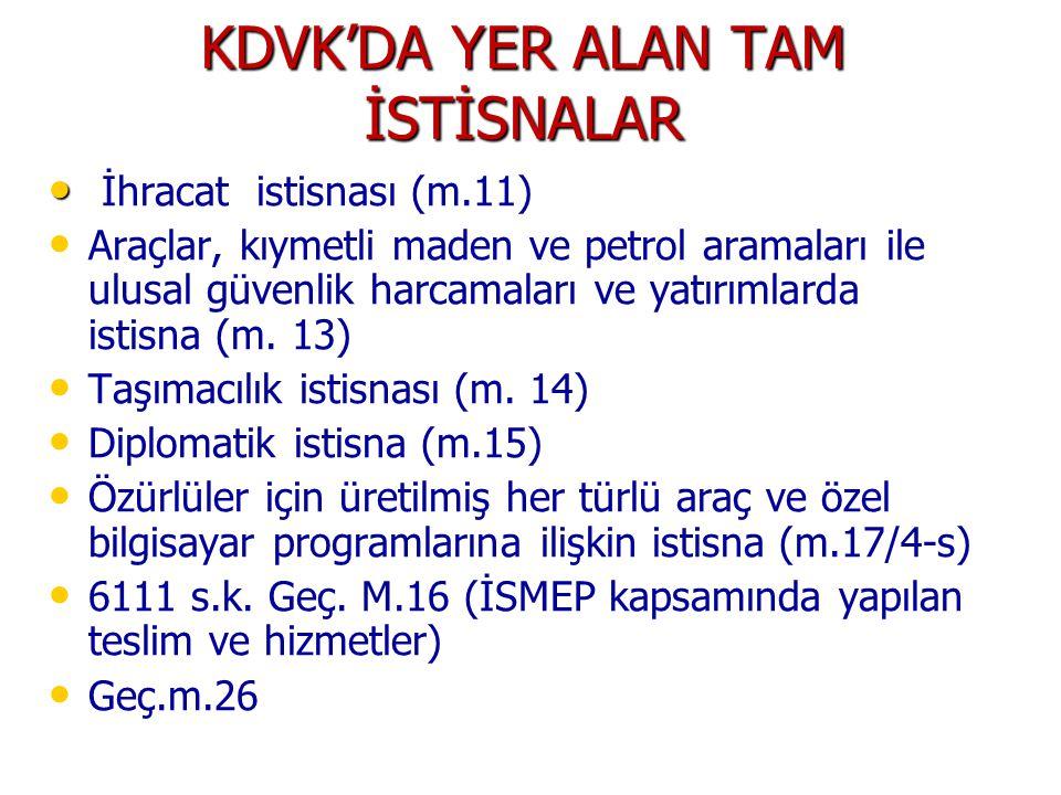 KDVK'DA YER ALAN TAM İSTİSNALAR • • İhracat istisnası (m.11) • • Araçlar, kıymetli maden ve petrol aramaları ile ulusal güvenlik harcamaları ve yatırı