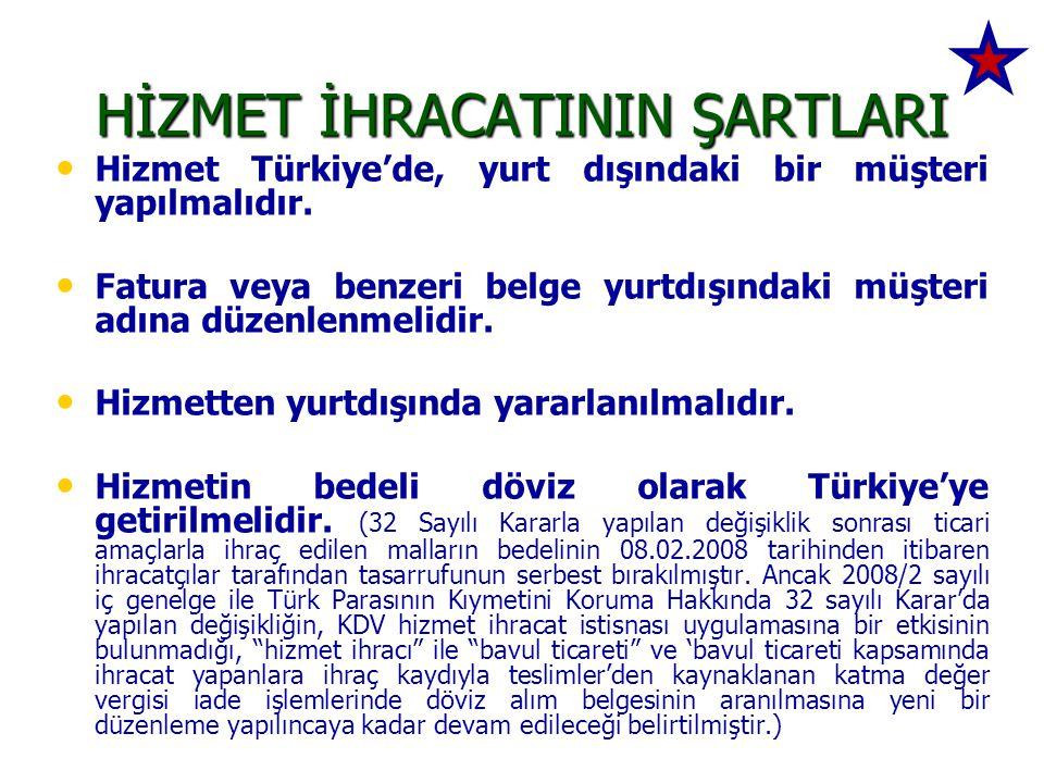 HİZMET İHRACATININ ŞARTLARI • • Hizmet Türkiye'de, yurt dışındaki bir müşteri yapılmalıdır. • • Fatura veya benzeri belge yurtdışındaki müşteri adına
