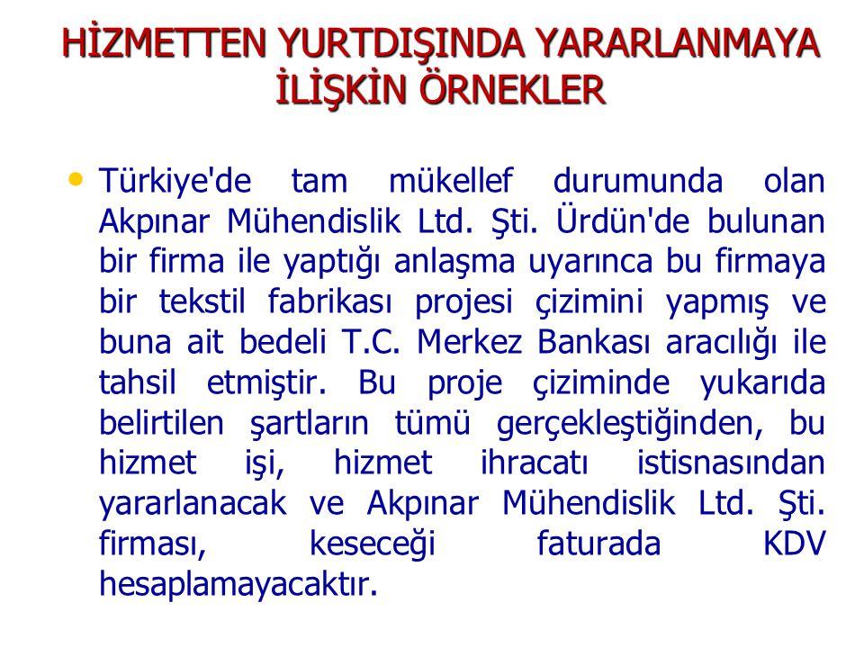 HİZMETTEN YURTDIŞINDA YARARLANMAYA İLİŞKİN ÖRNEKLER • • Türkiye'de tam mükellef durumunda olan Akpınar Mühendislik Ltd. Şti. Ürdün'de bulunan bir firm