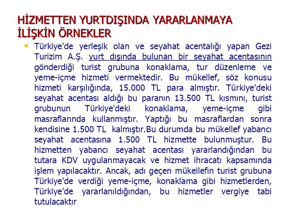 HİZMETTEN YURTDIŞINDA YARARLANMAYA İLİŞKİN ÖRNEKLER • • Türkiye'de yerleşik olan ve seyahat acentalığı yapan Gezi Turizim A.Ş. yurt dışında bulunan bi