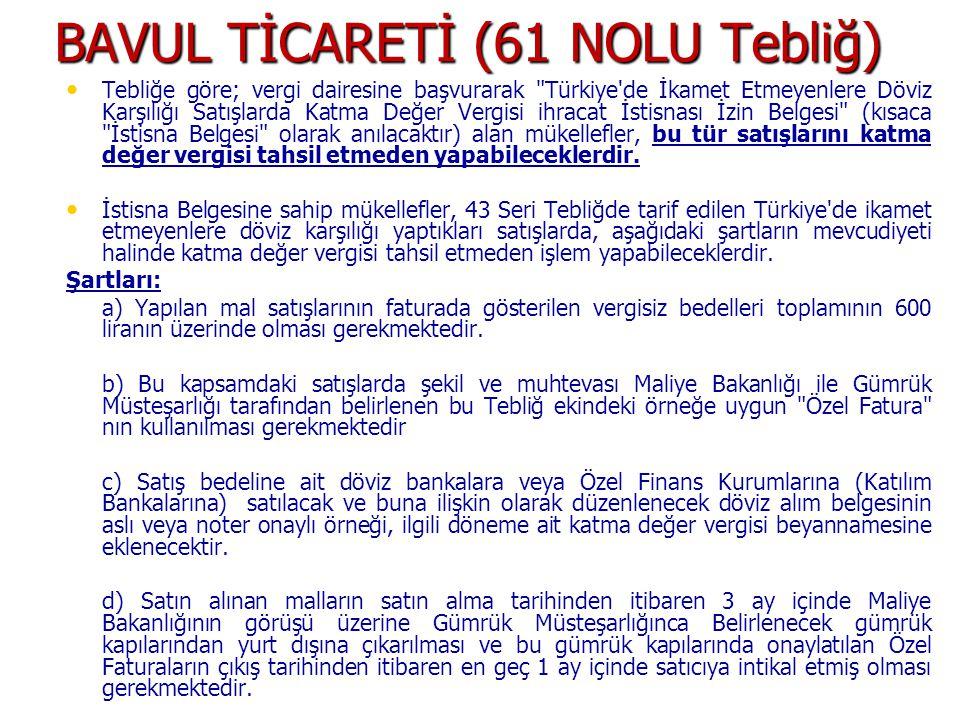 BAVUL TİCARETİ (61 NOLU Tebliğ) • • Tebliğe göre; vergi dairesine başvurarak