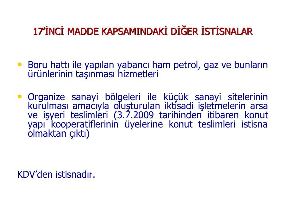 17'İNCİ MADDE KAPSAMINDAKİ DİĞER İSTİSNALAR • • Boru hattı ile yapılan yabancı ham petrol, gaz ve bunların ürünlerinin taşınması hizmetleri • • Organi