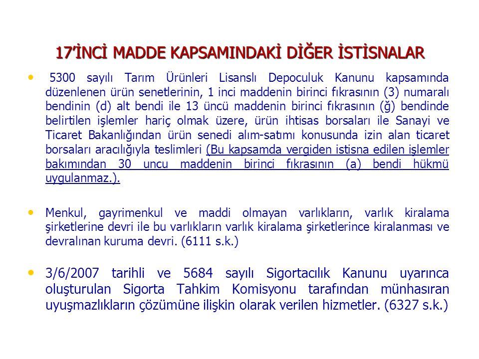 17'İNCİ MADDE KAPSAMINDAKİ DİĞER İSTİSNALAR • • 5300 sayılı Tarım Ürünleri Lisanslı Depoculuk Kanunu kapsamında düzenlenen ürün senetlerinin, 1 inci m