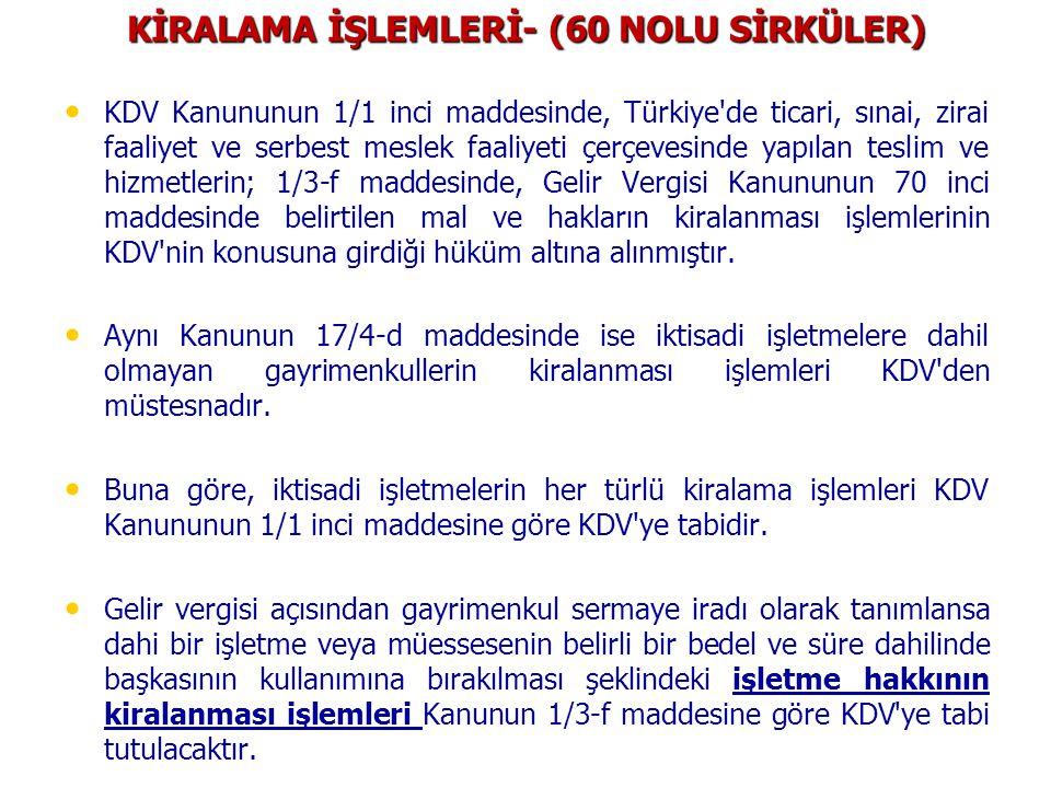 KİRALAMA İŞLEMLERİ- (60 NOLU SİRKÜLER) • • KDV Kanununun 1/1 inci maddesinde, Türkiye'de ticari, sınai, zirai faaliyet ve serbest meslek faaliyeti çer