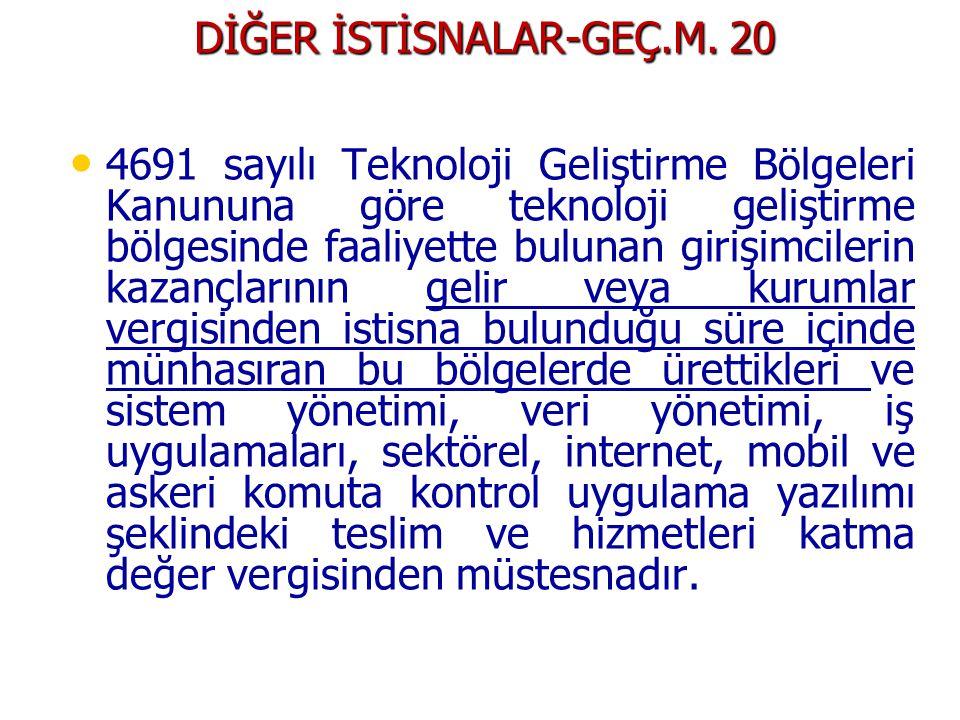 DİĞER İSTİSNALAR-GEÇ.M. 20 • • 4691 sayılı Teknoloji Geliştirme Bölgeleri Kanununa göre teknoloji geliştirme bölgesinde faaliyette bulunan girişimcile