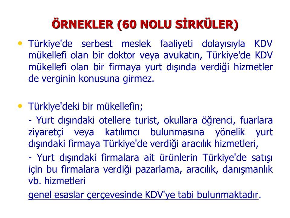 ÖRNEKLER (60 NOLU SİRKÜLER) • • Türkiye'de serbest meslek faaliyeti dolayısıyla KDV mükellefi olan bir doktor veya avukatın, Türkiye'de KDV mükellefi
