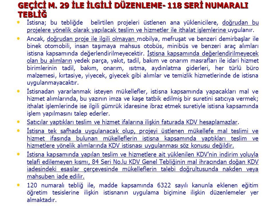 GEÇİCİ M. 29 İLE İLGİLİ DÜZENLEME- 118 SERİ NUMARALI TEBLİĞ • • İstisna; bu tebliğde belirtilen projeleri üstlenen ana yüklenicilere, doğrudan bu proj