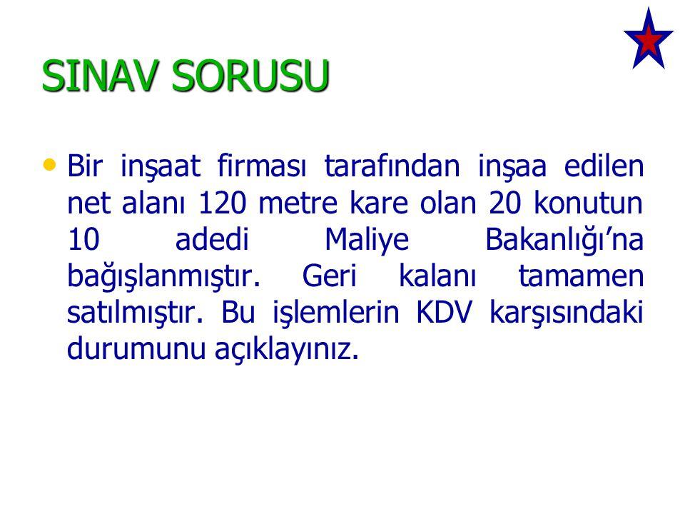 SINAV SORUSU • • Bir inşaat firması tarafından inşaa edilen net alanı 120 metre kare olan 20 konutun 10 adedi Maliye Bakanlığı'na bağışlanmıştır. Geri