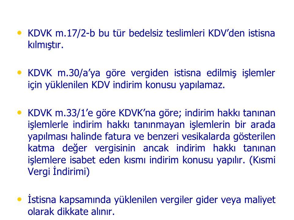 • • KDVK m.17/2-b bu tür bedelsiz teslimleri KDV'den istisna kılmıştır. • • KDVK m.30/a'ya göre vergiden istisna edilmiş işlemler için yüklenilen KDV