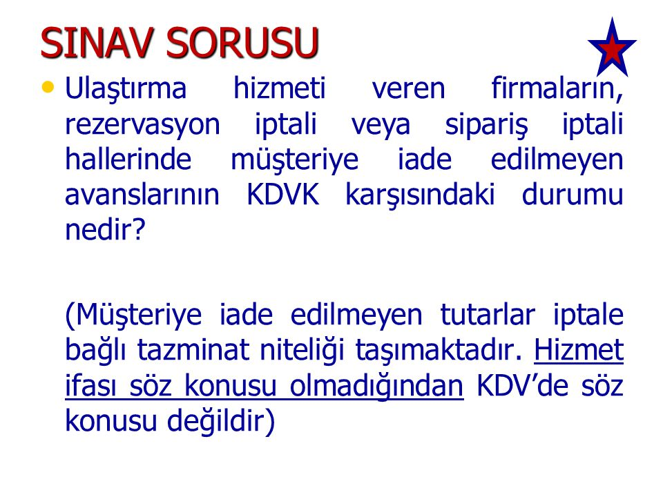 SINAV SORUSU • • Ulaştırma hizmeti veren firmaların, rezervasyon iptali veya sipariş iptali hallerinde müşteriye iade edilmeyen avanslarının KDVK karş