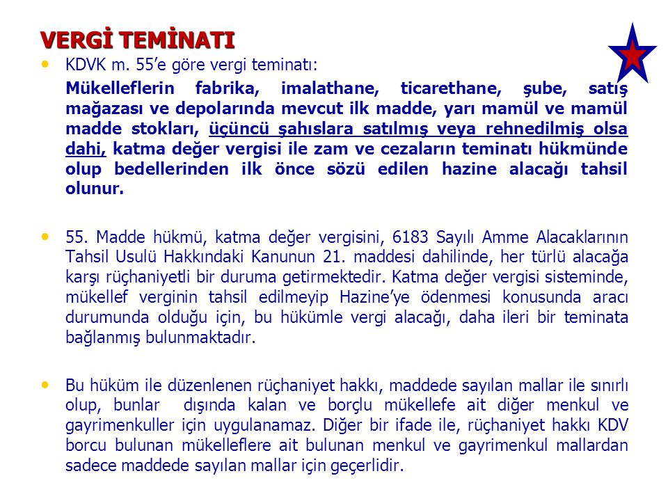 VERGİ TEMİNATI • • KDVK m. 55'e göre vergi teminatı: Mükelleflerin fabrika, imalathane, ticarethane, şube, satış mağazası ve depolarında mevcut ilk ma
