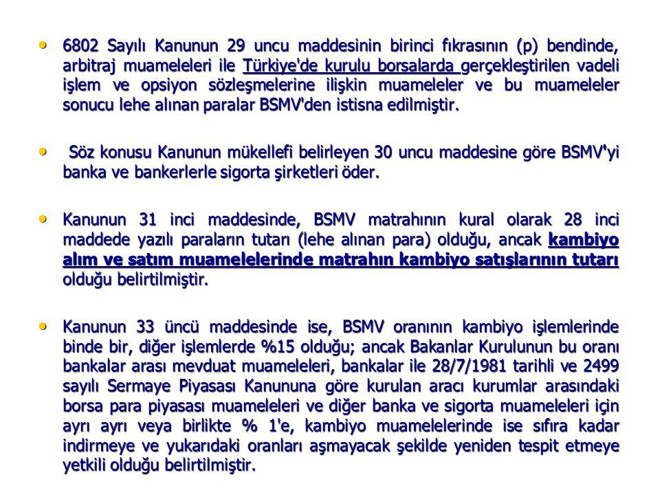 • 6802 Sayılı Kanunun 29 uncu maddesinin birinci fıkrasının (p) bendinde, arbitraj muameleleri ile Türkiye'de kurulu borsalarda gerçekleştirilen vadel