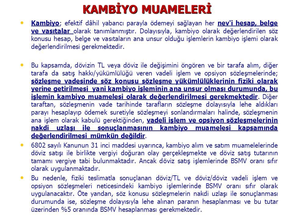 KAMBİYO MUAMELERİ • • Kambiyo; efektif dâhil yabancı parayla ödemeyi sağlayan her nev'i hesap, belge ve vasıtalar olarak tanımlanmıştır. Dolayısıyla,