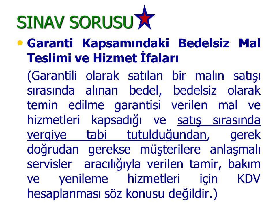 SINAV SORUSU • • Garanti Kapsamındaki Bedelsiz Mal Teslimi ve Hizmet İfaları (Garantili olarak satılan bir malın satışı sırasında alınan bedel, bedels