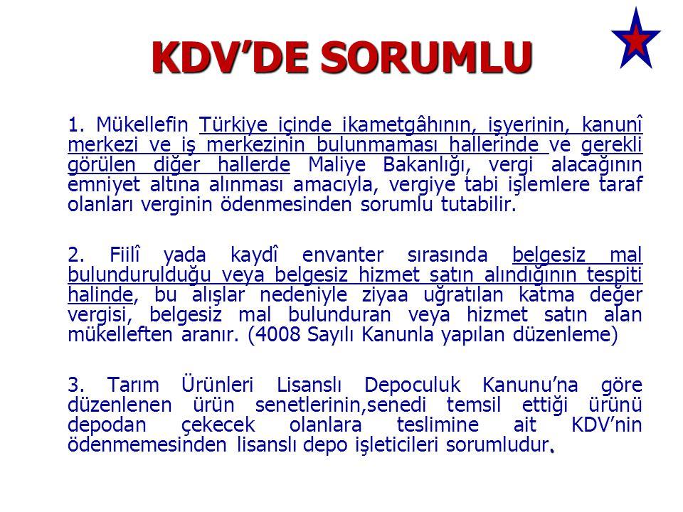 KDV'DE SORUMLU 1. Mükellefin Türkiye içinde ikametgâhının, işyerinin, kanunî merkezi ve iş merkezinin bulunmaması hallerinde ve gerekli görülen diğer