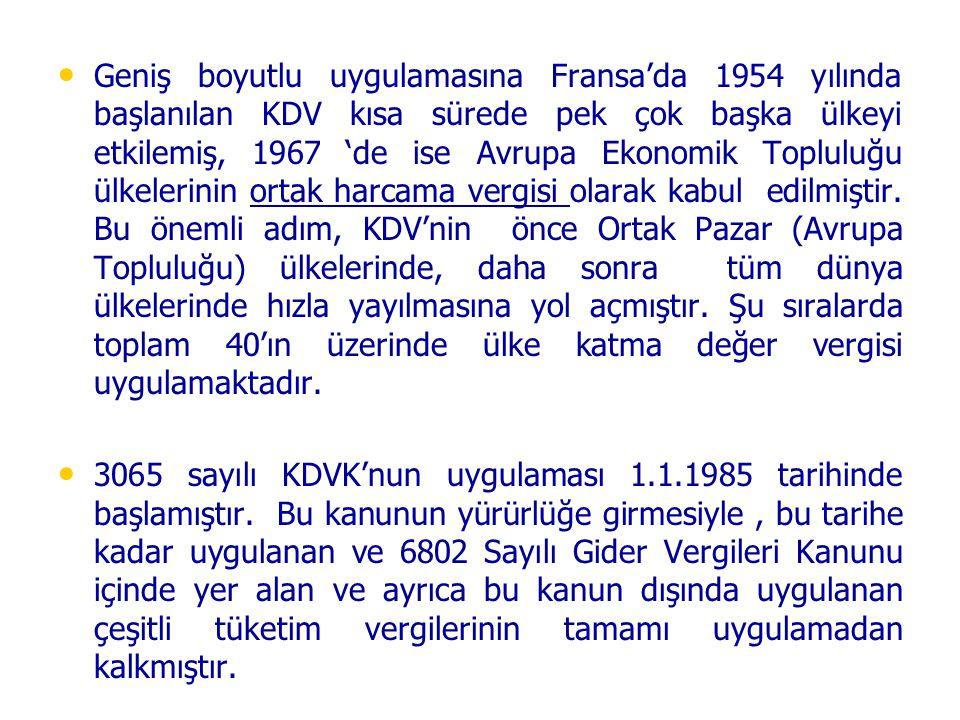 • • Geniş boyutlu uygulamasına Fransa'da 1954 yılında başlanılan KDV kısa sürede pek çok başka ülkeyi etkilemiş, 1967 'de ise Avrupa Ekonomik Topluluğ
