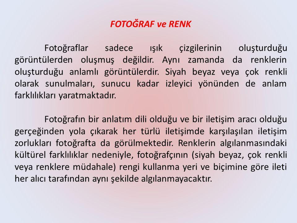 FOTOĞRAF ve RENK Fotoğraflar sadece ışık çizgilerinin oluşturduğu görüntülerden oluşmuş değildir. Aynı zamanda da renklerin oluşturduğu anlamlı görünt