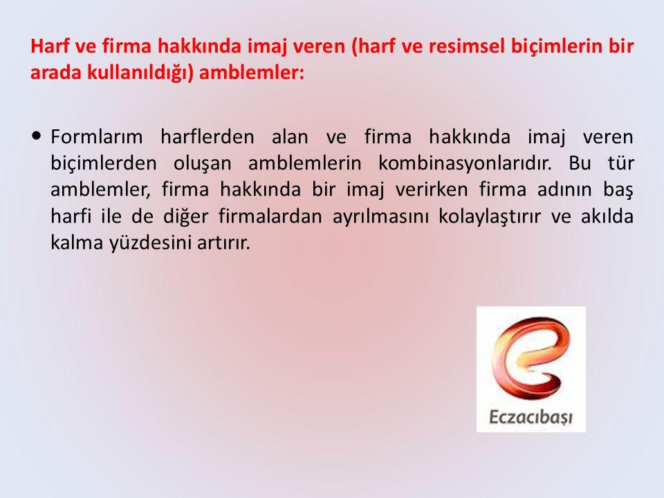 Harf ve firma hakkında imaj veren (harf ve resimsel biçimlerin bir arada kullanıldığı) amblemler:  Formlarım harflerden alan ve firma hakkında imaj v