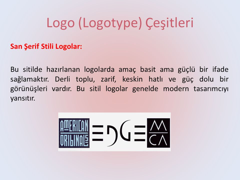 Logo (Logotype) Çeşitleri San Şerif Stili Logolar: Bu sitilde hazırlanan logolarda amaç basit ama güçlü bir ifade sağlamaktır. Derli toplu, zarif, kes