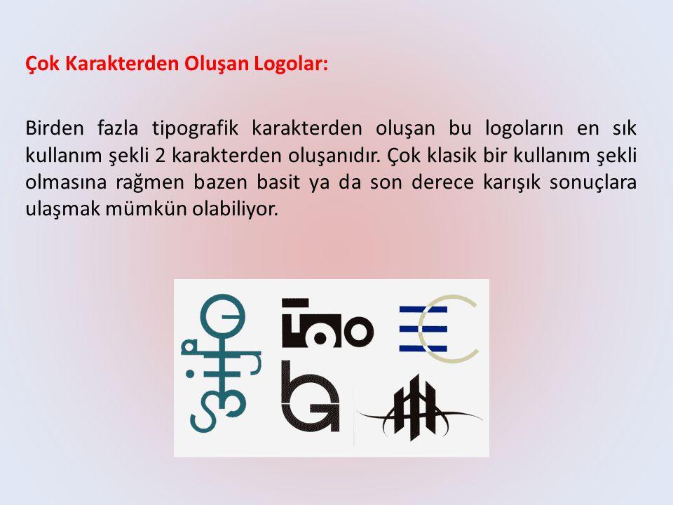 Çok Karakterden Oluşan Logolar: Birden fazla tipografik karakterden oluşan bu logoların en sık kullanım şekli 2 karakterden oluşanıdır. Çok klasik bir