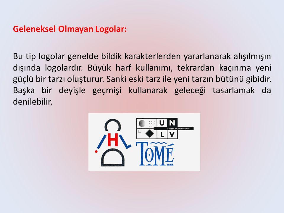 Geleneksel Olmayan Logolar: Bu tip logolar genelde bildik karakterlerden yararlanarak alışılmışın dışında logolardır. Büyük harf kullanımı, tekrardan