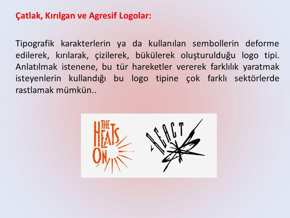 Çatlak, Kırılgan ve Agresif Logolar: Tipografik karakterlerin ya da kullanılan sembollerin deforme edilerek, kırılarak, çizilerek, bükülerek oluşturul