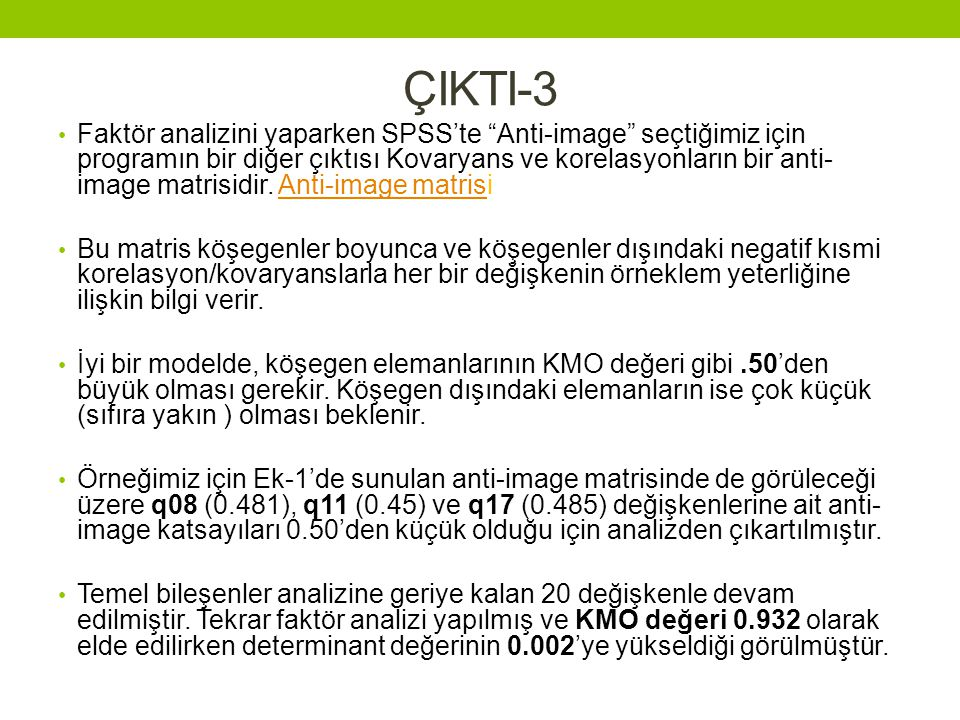 """ÇIKTI-3 • Faktör analizini yaparken SPSS'te """"Anti-image"""" seçtiğimiz için programın bir diğer çıktısı Kovaryans ve korelasyonların bir anti- image matr"""