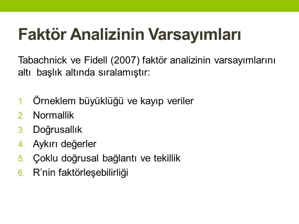 Faktör Analizinin Varsayımları Tabachnick ve Fidell (2007) faktör analizinin varsayımlarını altı başlık altında sıralamıştır: 1. Örneklem büyüklüğü ve
