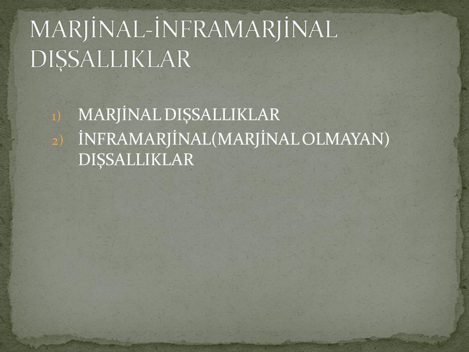 1) MARJİNAL DIŞSALLIKLAR 2) İNFRAMARJİNAL(MARJİNAL OLMAYAN) DIŞSALLIKLAR