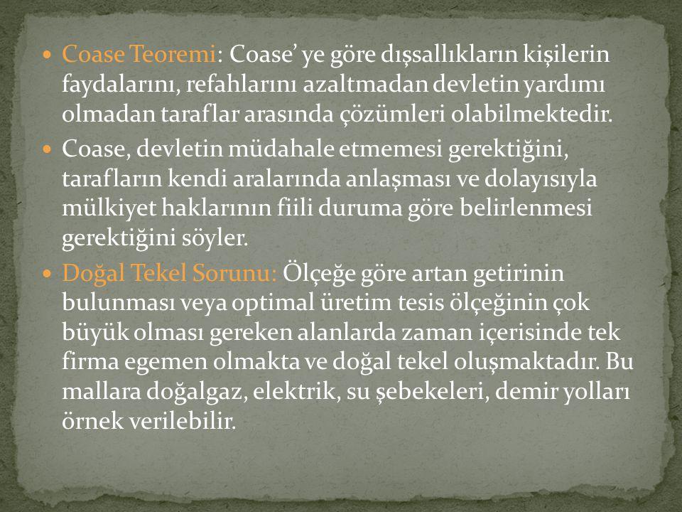  Coase Teoremi: Coase' ye göre dışsallıkların kişilerin faydalarını, refahlarını azaltmadan devletin yardımı olmadan taraflar arasında çözümleri olab