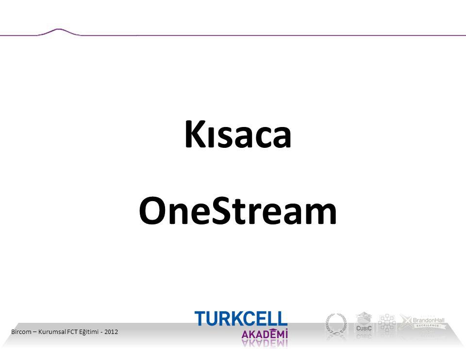 Bircom – Kurumsal FCT Eğitimi - 2012 Kısaca OneStream