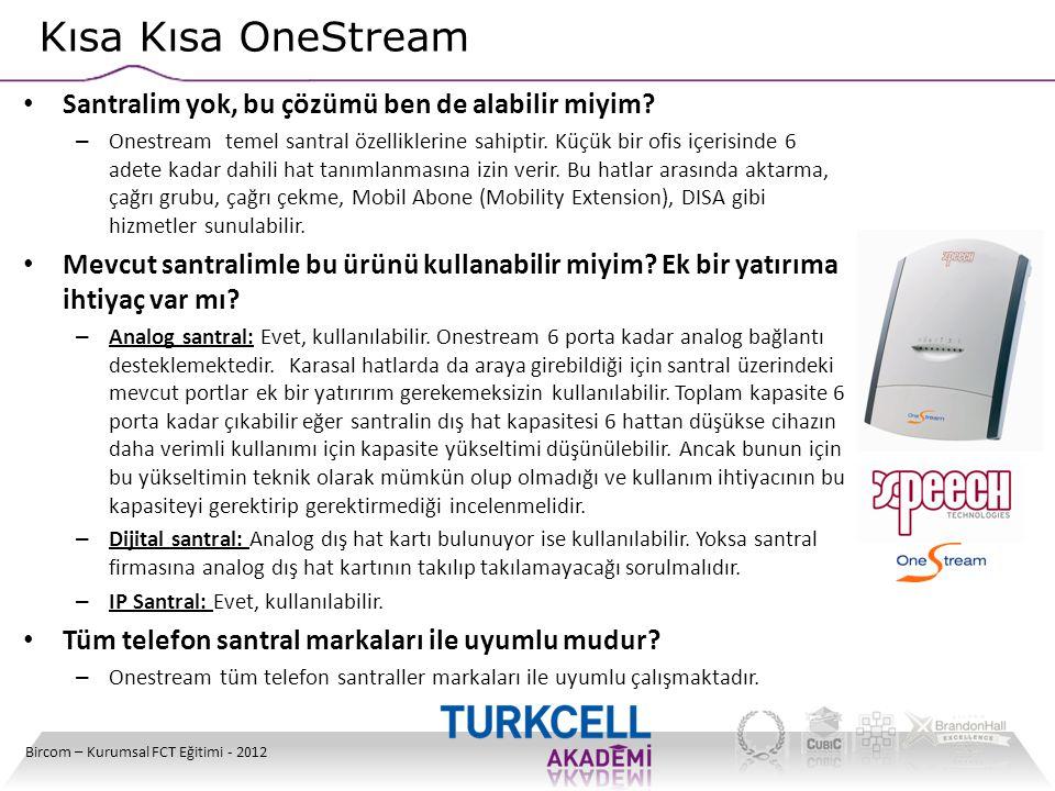 Kısa Kısa OneStream Bircom – Kurumsal FCT Eğitimi - 2012 • Santralim yok, bu çözümü ben de alabilir miyim? – Onestream temel santral özelliklerine sah
