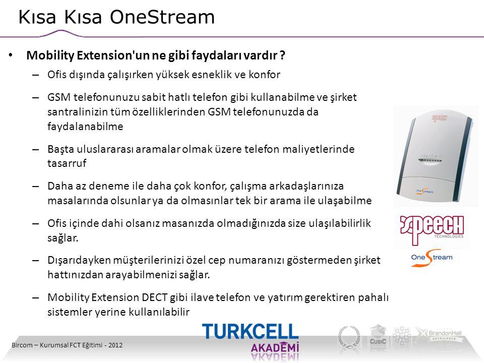 Kısa Kısa OneStream Bircom – Kurumsal FCT Eğitimi - 2012 • Mobility Extension'un ne gibi faydaları vardır ? – Ofis dışında çalışırken yüksek esneklik