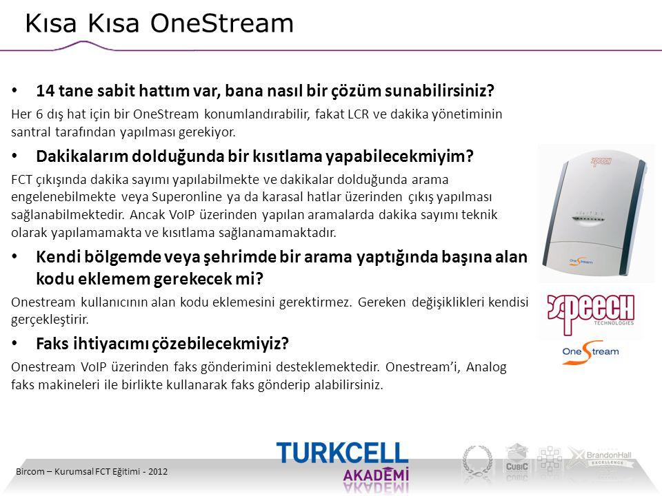 Kısa Kısa OneStream Bircom – Kurumsal FCT Eğitimi - 2012 • 14 tane sabit hattım var, bana nasıl bir çözüm sunabilirsiniz? Her 6 dış hat için bir OneSt