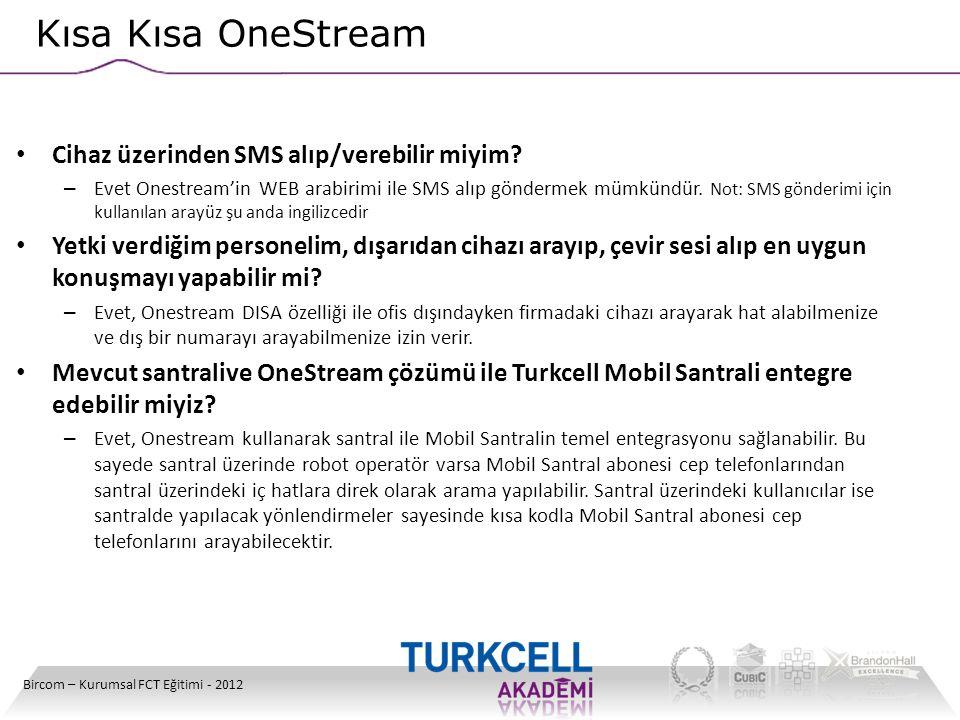 Kısa Kısa OneStream Bircom – Kurumsal FCT Eğitimi - 2012 • Cihaz üzerinden SMS alıp/verebilir miyim? – Evet Onestream'in WEB arabirimi ile SMS alıp gö