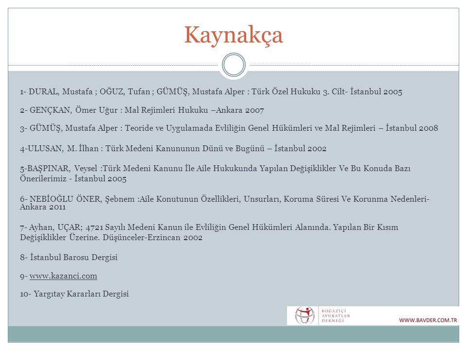 Kaynakça 1- DURAL, Mustafa ; OĞUZ, Tufan ; GÜMÜŞ, Mustafa Alper : Türk Özel Hukuku 3. Cilt- İstanbul 2005 2- GENÇKAN, Ömer Uğur : Mal Rejimleri Hukuku
